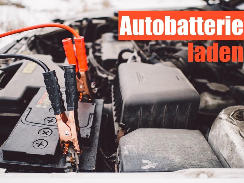 Autobatterie richtig laden - Anleitung